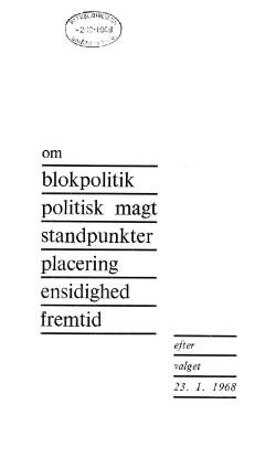 Om blokpolitik, politisk magt, standpunkter, placering, ensidighed, fremtid efter valget 23. 1. 1968